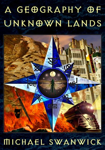 A Geography of Unknown Lands: Swanwick, Michael