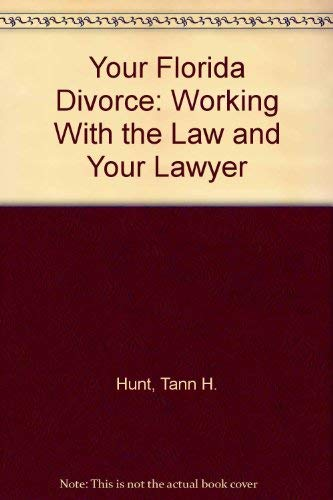 Your Florida Divorce: Working With the Law and Your Lawyer: Hunt, Tann H.