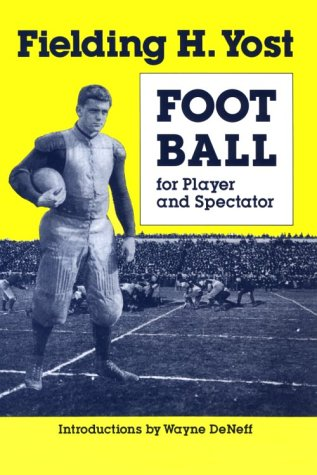 Football for Player and Spectator: Yost, Fielding H.