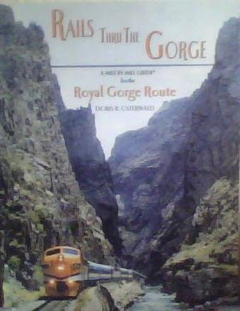 Rails Thru The Gorge A Mile By Mile Guide for the Royal Gorge Route: Doris B. Osterwald