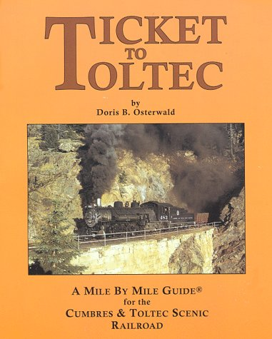 9780931788260: Ticket to Toltec: A mile by mile guide for the Cumbres & Toltec Scenic Railroad