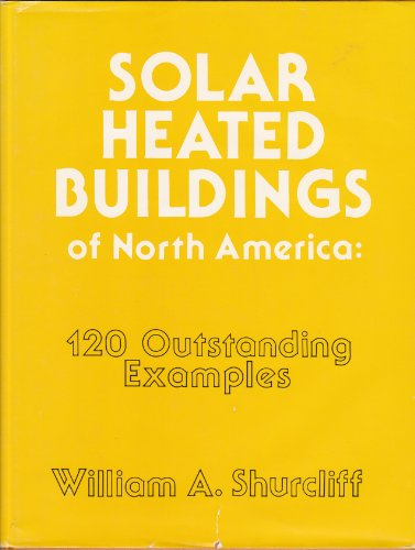 SOLAR HEATED BUILDINGS OF NORTH AMERICA: 120 Outstanding Examples: Shurcliff, William A.