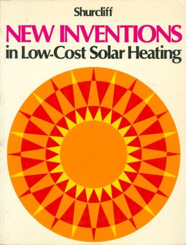 9780931790027: New Inventions in Low Cost Solar Heating: 100 Daring Schemes Tried and Untried