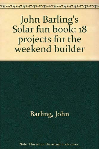 9780931790119: John Barling's Solar fun book: 18 projects for the weekend builder