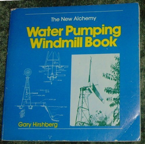 The New Alchemy -- Water Pumping Windmill Book: Hirschberg, Gary
