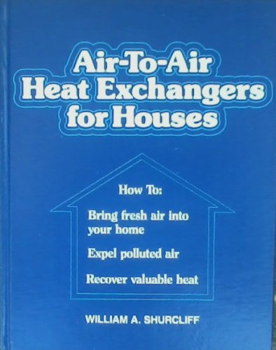 9780931790294: Air-to-air heat exchangers for houses: How to bring fresh air into your home and expel polluted air, while recovering valuable heat