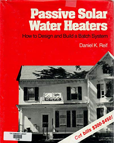 9780931790423: Passive Solar Water Heaters: How to Design and Build a Batch System