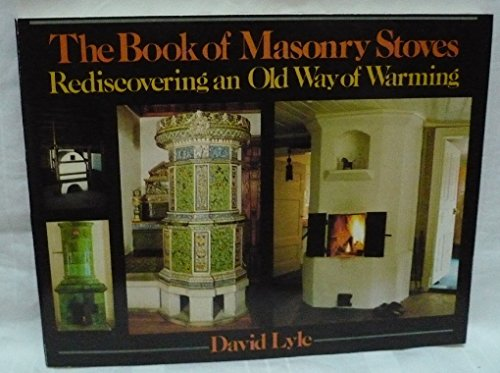 9780931790577: The Book of Masonry Stoves: Rediscovering an Old Way of Warming