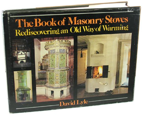 9780931790584: The book of masonry stoves: Rediscovering an old way of warming