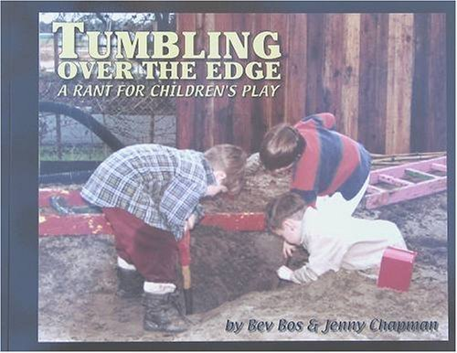 Tumbling over the Edge: A Rant for Children's Play: Bev Bos, Jenny Chapman
