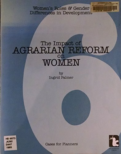 The Impact of Agrarian Reform on Women (Women's Roles and Gender Difference in Development): ...