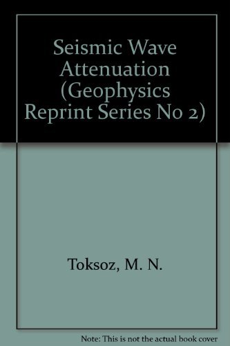 Seismic Wave Attenuation (Geophysics Reprint Series No: M. N. Toksoz;