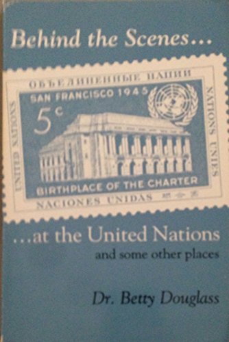 9780931832659: Behind the Scenes: At the United Nations and Some Other Places (1941-1965)