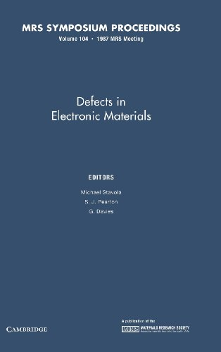 Defects in Electronic Materials. Materials Research Society Symposium Proceedings. Volume 104: ...