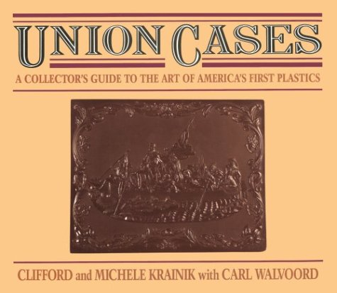 9780931838125: Union Cases: A Collector's Guide to the Art of America's First Plastics