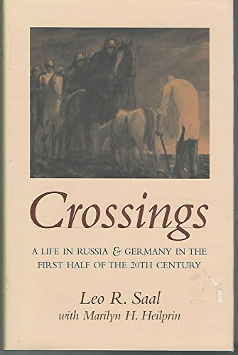 Crossings: A life in Russia & Germany in the first half of the 20th century: Saal, Leo R