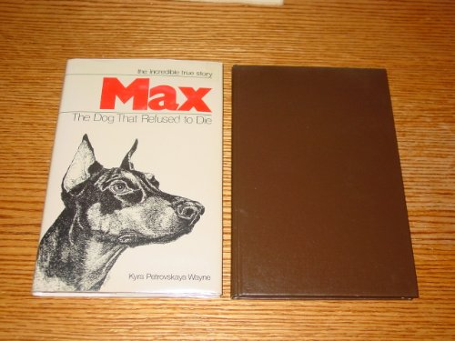 Max: The Dog That Refused to Die: Wayne, Kyra Petrovskaya; Wayne, Kyrap