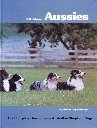 9780931866180: All About Aussies: The Complete Handbook on Australian Shepherd Dogs