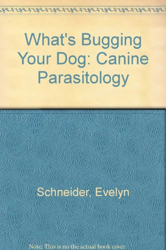 What's Bugging Your Dog: Canine Parasitology Schneider, Evelyn