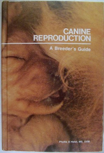 Canine Reproduction. A Breeder's Guide: Holst, Phullus A.