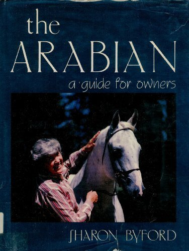 THE ARABIAN A Guide for Owners: Byford, Sharon And Kari Albiol