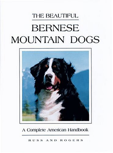 9780931866555: The Beautiful Bernese Mountain Dogs: A Complete American Handbook