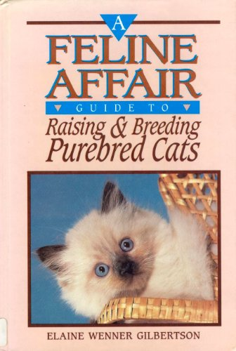 A Feline Affair: A Guide to Raising and Breeding Purebred Cats: Gilbertson, Elaine Wenner