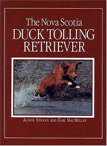 The Nova Scotia Duck Tolling Retriever: Strang, Alison and MacMillan, Gail