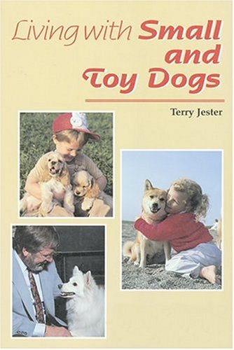 9780931866791: Living With Small and Toy Dogs: Training, Behavior, and Personality Differences