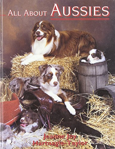 All About Aussies: The Australian Shepherd from A to Z: Hartnagle-Taylor, Jeanne Joy