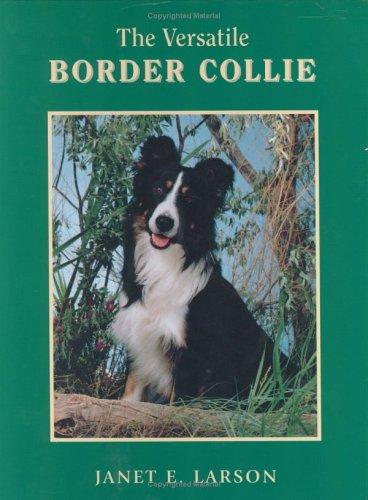 The Versatile Border Collie: Larson, Janet Elisabeth
