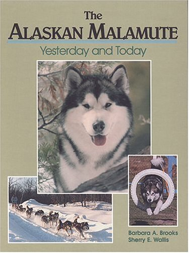 9780931866968: The Alaskan Malamute: Yesterday and Today