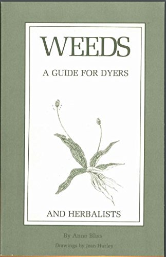 Weeds : A Guide for Dyers and: Anne Bliss