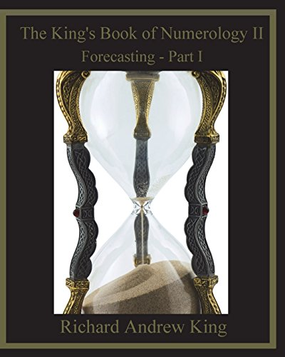 The King's Book of Numerology II: Forecasting - Part I: King, Mr. Richard Andrew