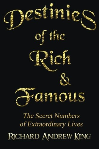 9780931872129: Destinies of the Rich & Famous: The Secret Numbers of Extraordinary Lives