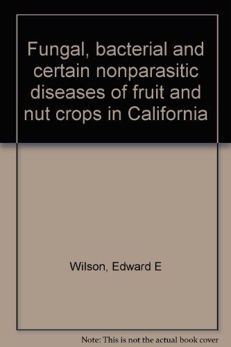 Fungal, bacterial, and certain nonparasitic diseases of fruit and nut crops in California