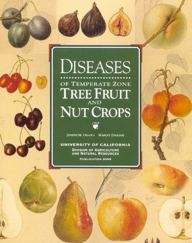 Diseases of Temperate Zone Tree Fruit and Nut Crops: Joseph M. Ogawa, Harley English