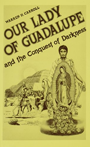 Our Lady of Guadalupe: And the Conquest: Warren H. Carroll
