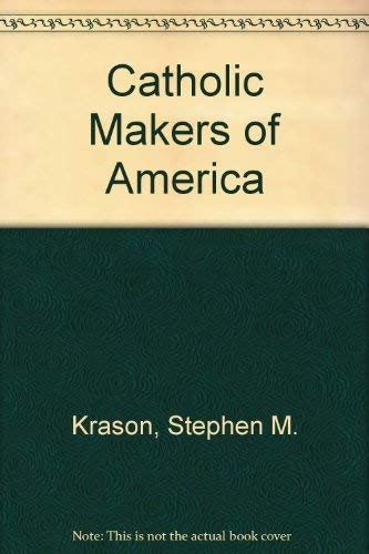 9780931888496: Catholic Makers of America: Biographical Sketches of Catholic Statesmen and Political Thinkers in America's First Century, 1776-1876