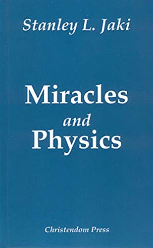 Miracles and Physics: Jaki, Stanley L.