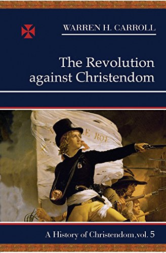 9780931888809: The Revolution Against Christendom: A History of Christendom, Vol. 5