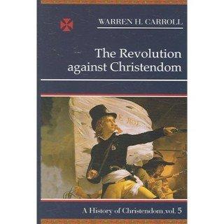 9780931888816: Revolution Against Christendom (A History of Christendom)