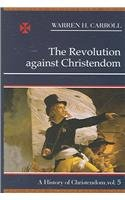 9780931888816: The Revolution against Christendom, 1661-1815: A History of Christendom (vol. 5)