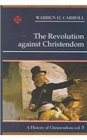 9780931888816: The Revolution against Christendom, 1661-1815: A History of Christendom (vol. 5)