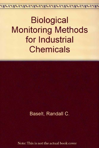 Biological Monitoring Methods for Industrial Chemicals: Baselt, Randall C.