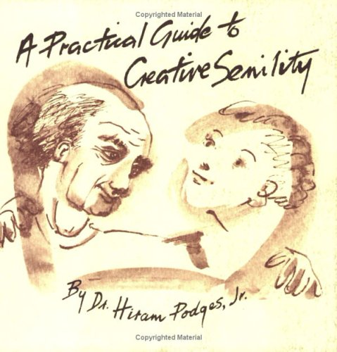 9780931892165: A Practical Guide to Creative Senility, by Dr. Hiram Podges, Jr