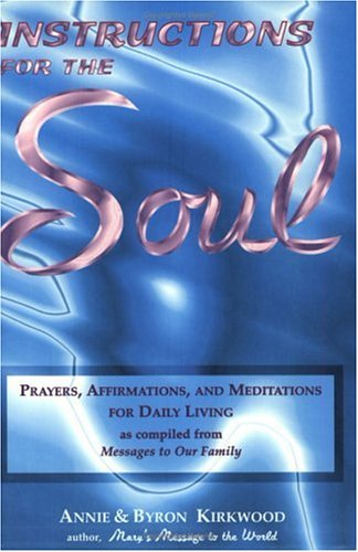Instructions for the Soul: Prayers, Affirmations and Meditations for Daily Living (as compiled from...