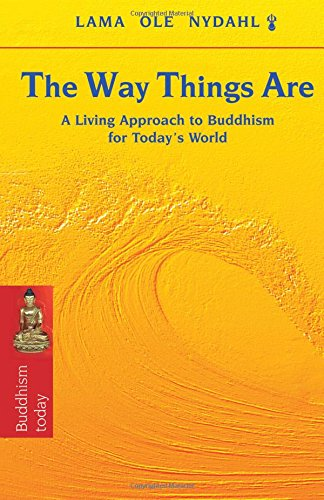 The Way Things are : A Living Approach to Buddhism for Today's World: Lama Ole Nydahl