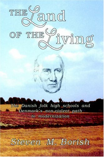 THE LAND OF THE LIVING : The Danish Folk High Schools and Denmark's Non Violent Path to Moderniza...