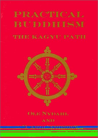 Practical Buddhism: the Kagyu Path: Ole Nydahl and Carol Aronoff